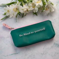 Estojo Be kind to yourself!